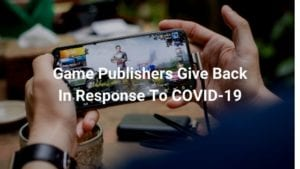 Game Publishers Give Back In Response To COVID-19 Report