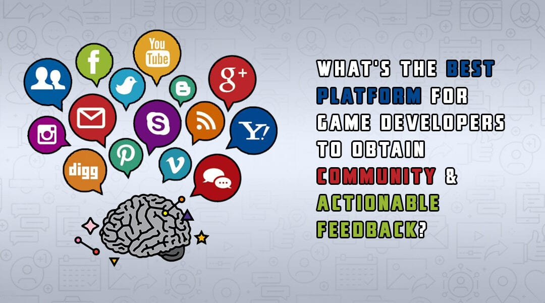 What's the Best Platform for Game Developers to Obtain Community & Actionable Feedback?