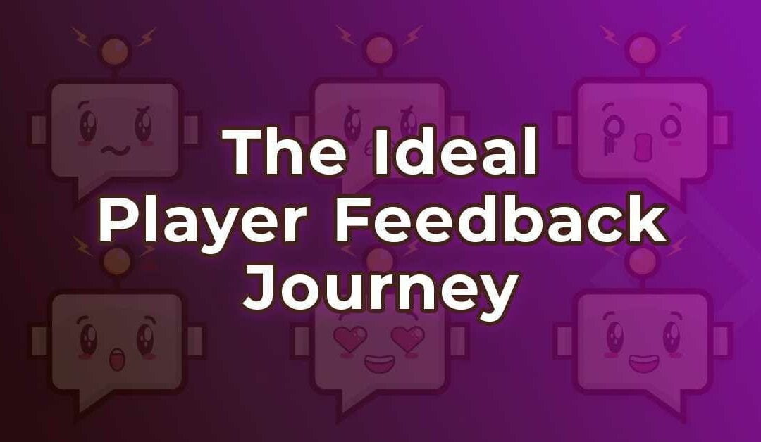 The Ideal Player Feedback Journey Looks Like This
