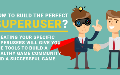 How to Build the Perfect Superuser? Creating Your Specific Superusers Will Give You the Tools to Build a Healthy Game Community and a Successful Game